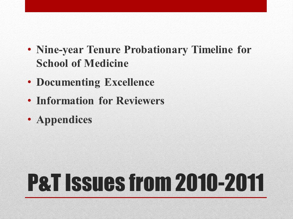 P&T Issues from 2010-2011 Nine-year Tenure Probationary Timeline for School of Medicine Documenting Excellence Information for Reviewers Appendices