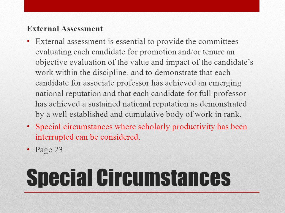 Special Circumstances External Assessment External assessment is essential to provide the committees evaluating each candidate for promotion and/or te