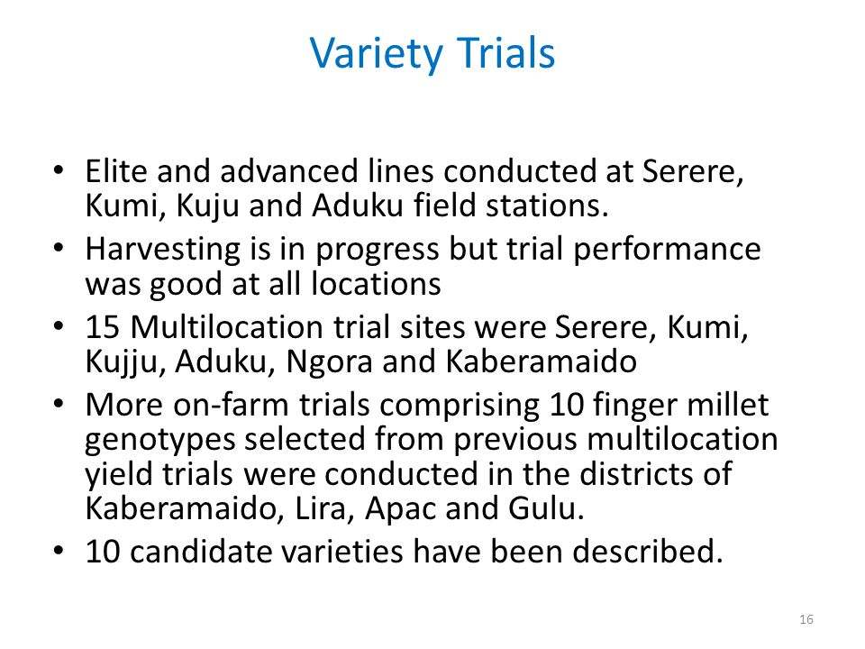 Variety Trials Elite and advanced lines conducted at Serere, Kumi, Kuju and Aduku field stations.