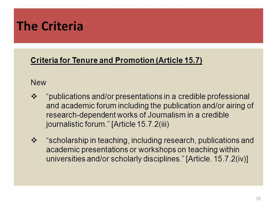 The Criteria Criteria for Tenure and Promotion (Article 15.7) New publications and/or presentations in a credible professional and academic forum including the publication and/or airing of research-dependent works of Journalism in a credible journalistic forum.