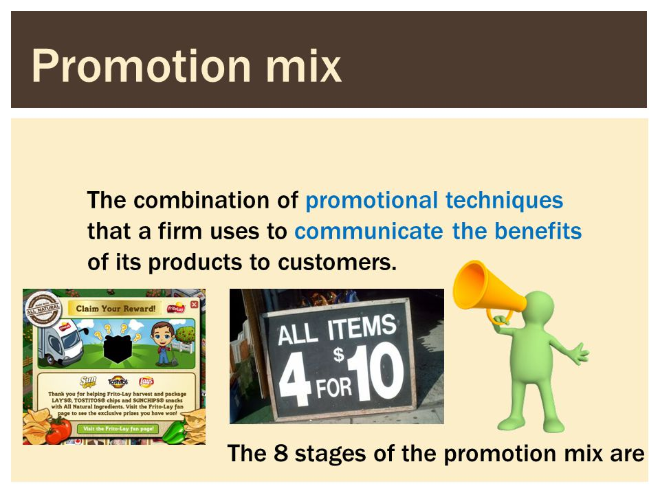 Promotion mix The combination of promotional techniques that a firm uses to communicate the benefits of its products to customers. The 8 stages of the