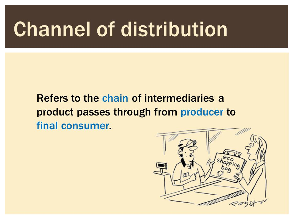 Channel of distribution Refers to the chain of intermediaries a product passes through from producer to final consumer.