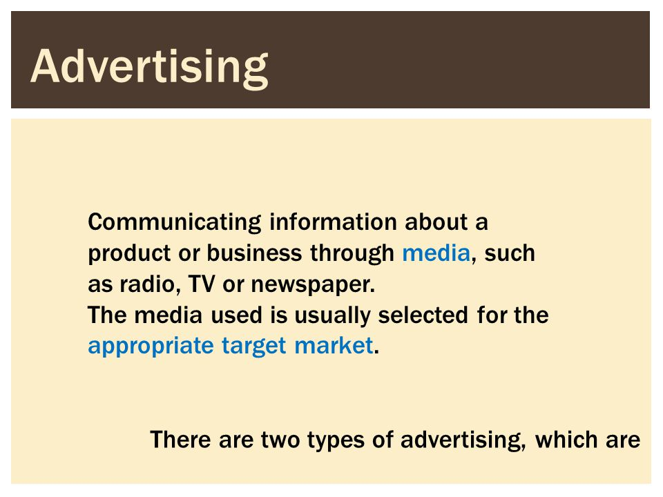 Advertising Communicating information about a product or business through media, such as radio, TV or newspaper. The media used is usually selected fo