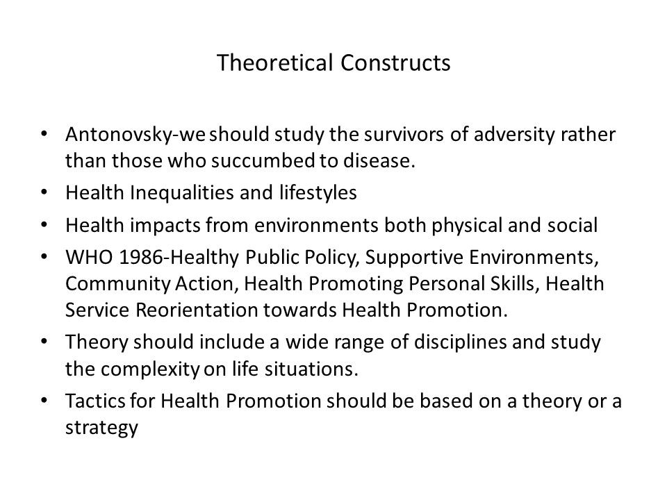Theoretical Constructs Antonovsky-we should study the survivors of adversity rather than those who succumbed to disease. Health Inequalities and lifes