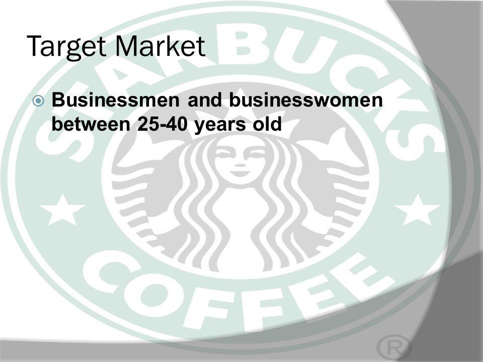 Target Market Businessmen and businesswomen between 25-40 years old