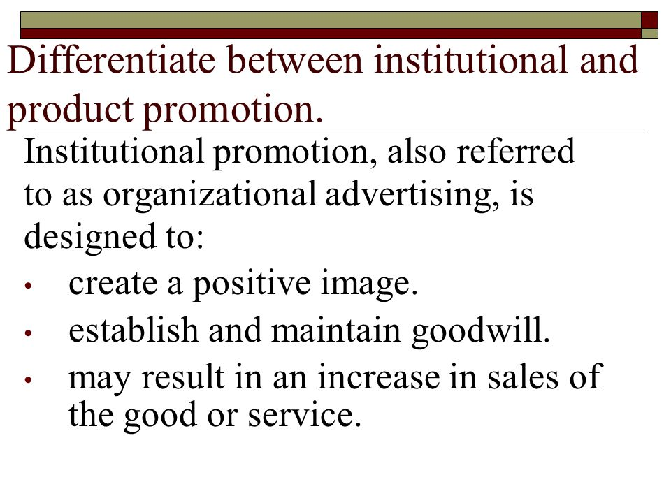 Differentiate between institutional and product promotion.