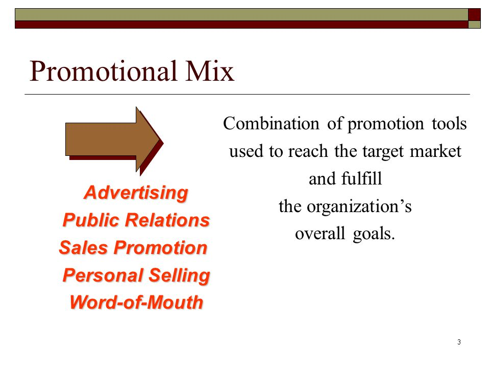 3 Promotional Mix Combination of promotion tools used to reach the target market and fulfill the organizations overall goals.