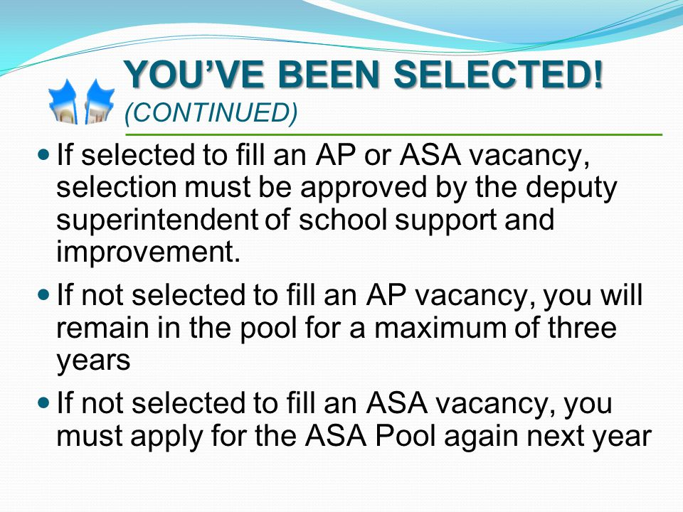 If selected to fill an AP or ASA vacancy, selection must be approved by the deputy superintendent of school support and improvement.