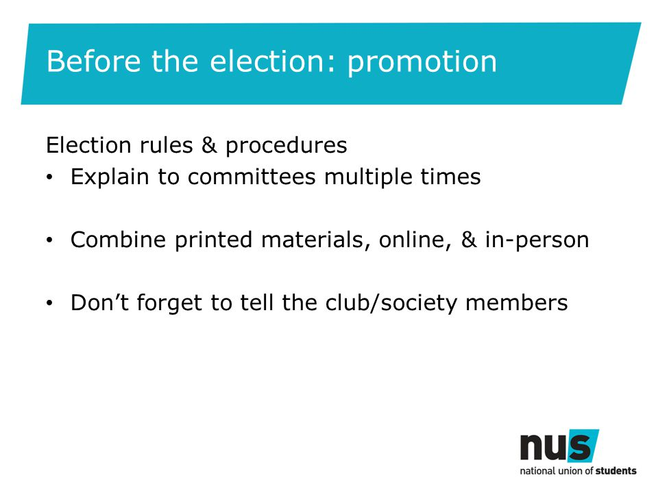 Before the election: promotion Election rules & procedures Explain to committees multiple times Combine printed materials, online, & in-person Dont fo
