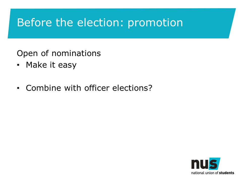 Before the election: promotion Open of nominations Make it easy Combine with officer elections