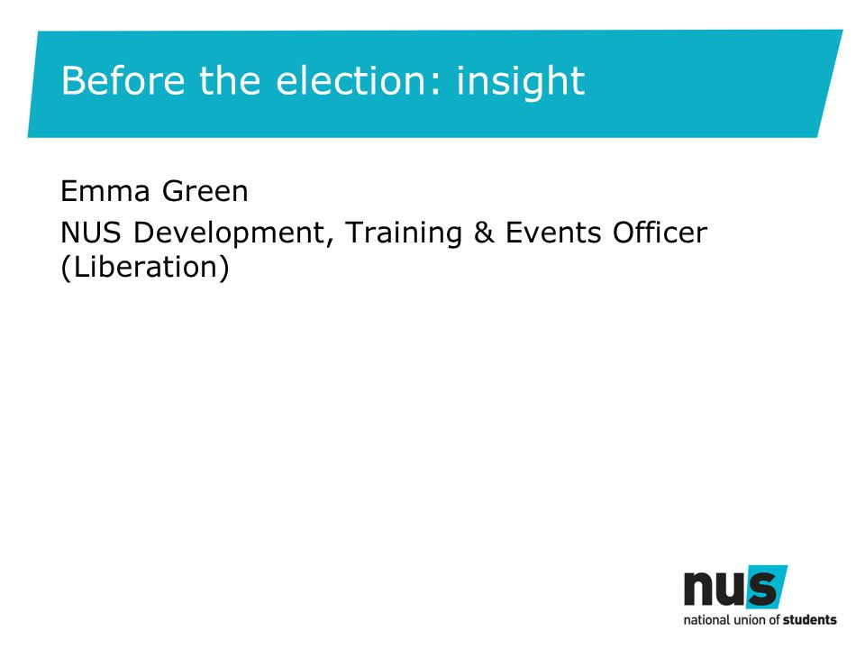 Before the election: insight Emma Green NUS Development, Training & Events Officer (Liberation)