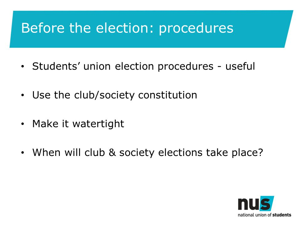 Before the election: promotion Open of nominations Make it easy Combine with officer elections.
