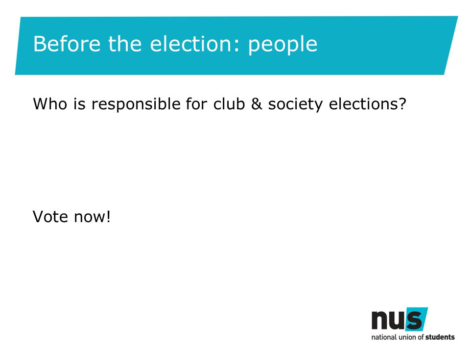 Before the election: people Who is responsible for club & society elections Vote now!