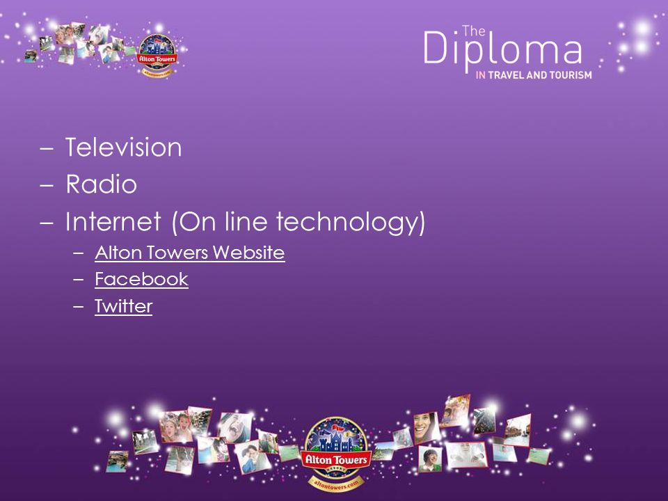 –Radio –Internet (On line technology) –Alton Towers WebsiteAlton Towers Website –FacebookFacebook –TwitterTwitter