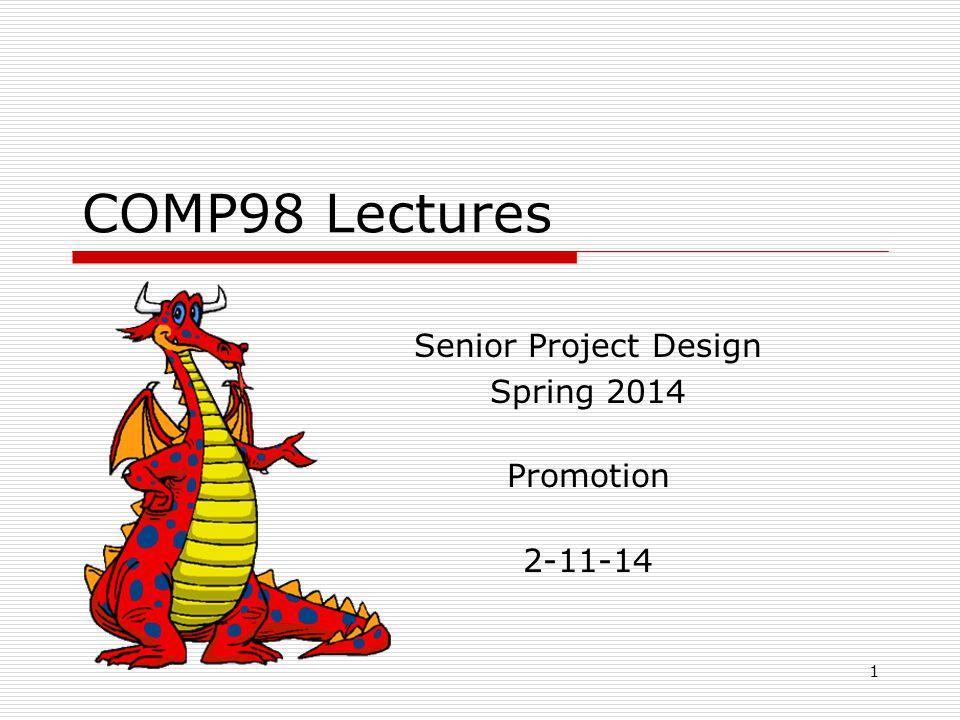 1 COMP98 Lectures Senior Project Design Spring 2014 Promotion 2-11-14