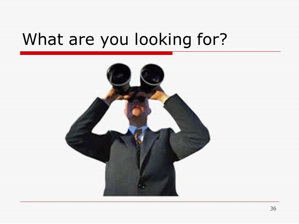 36 What are you looking for?