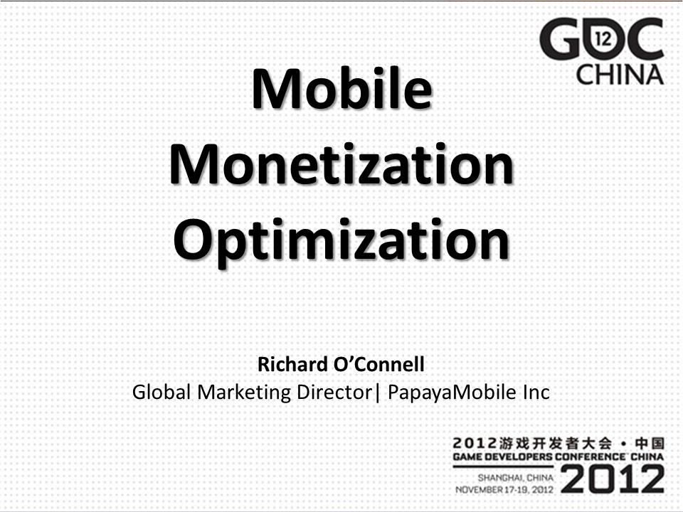 Mobile Monetization Optimization Richard OConnell Global Marketing Director| PapayaMobile Inc