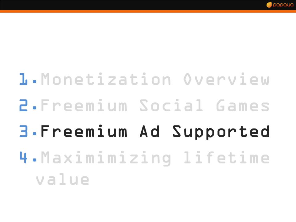 1.Monetization Overview 2.Freemium Social Games 3.Freemium Ad Supported 4.Maximimizing lifetime value