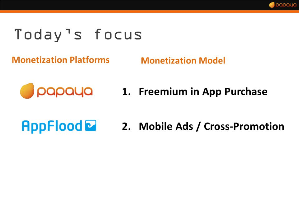 Todays focus 1.Freemium in App Purchase 2.Mobile Ads / Cross-Promotion Monetization Platforms Monetization Model