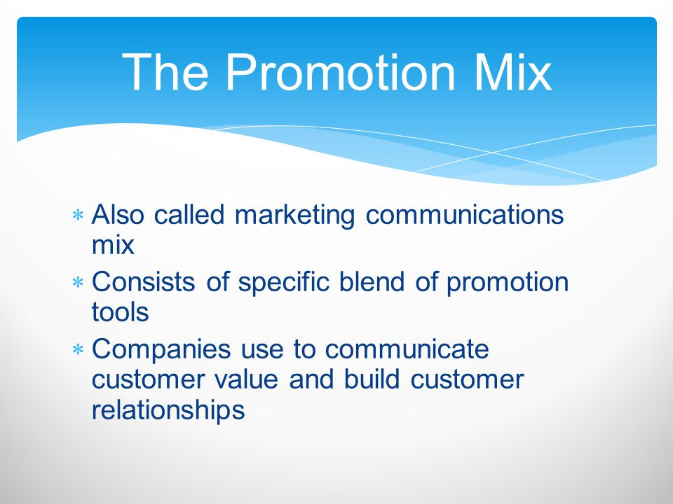 Also called marketing communications mix Consists of specific blend of promotion tools Companies use to communicate customer value and build customer