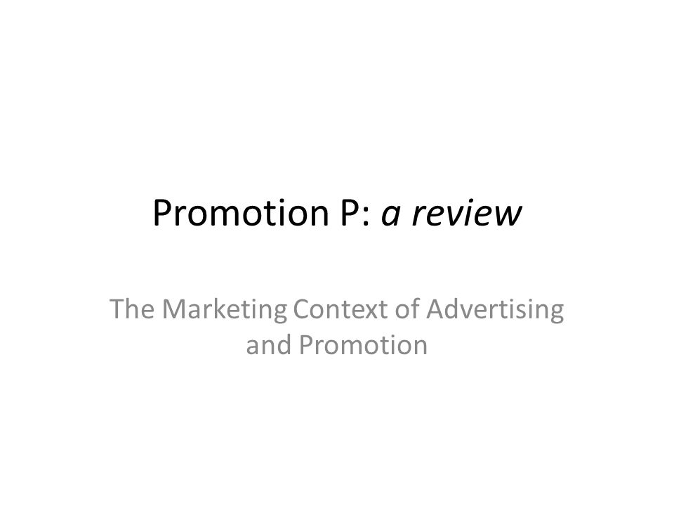 Promotion P: a review The Marketing Context of Advertising and Promotion