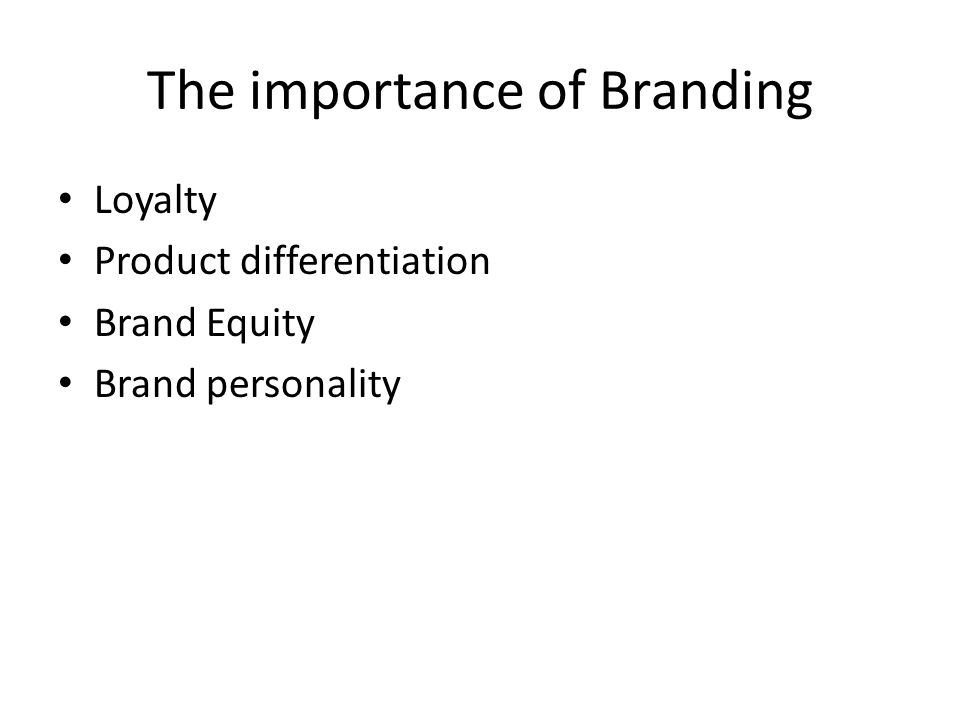 The importance of Branding Loyalty Product differentiation Brand Equity Brand personality