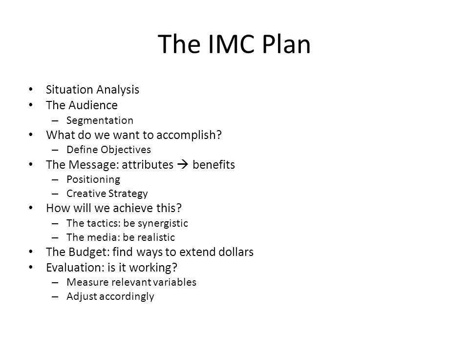 The IMC Plan Situation Analysis The Audience – Segmentation What do we want to accomplish.