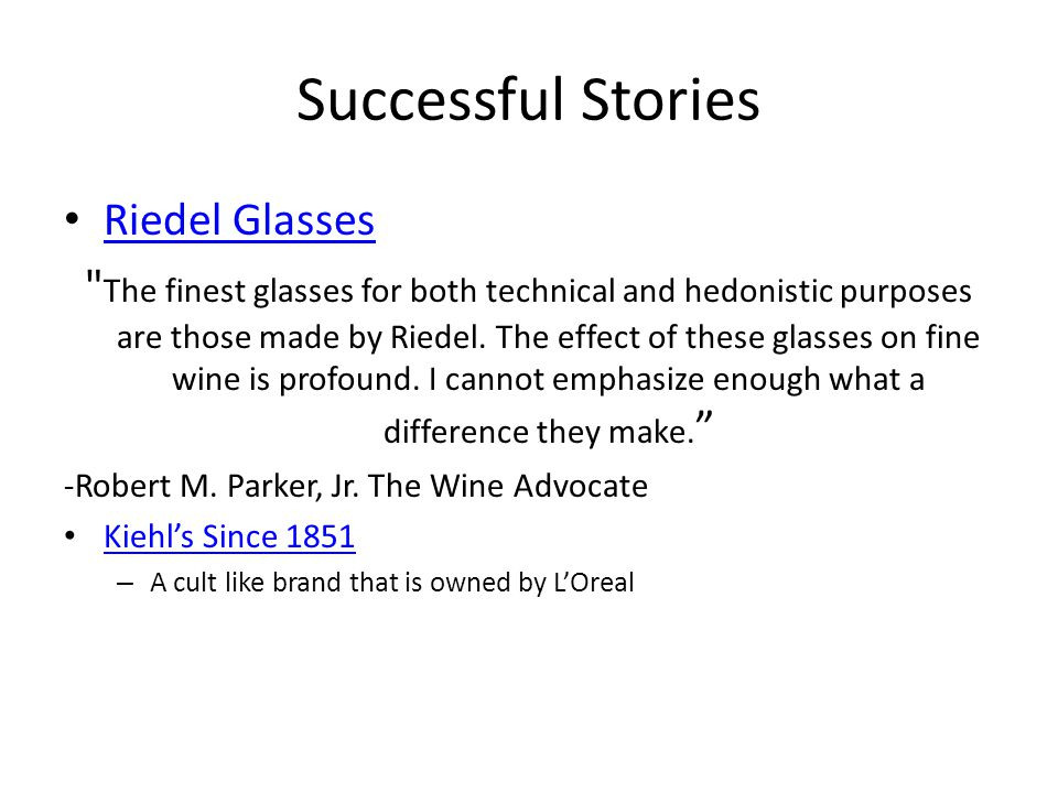 Successful Stories Riedel Glasses The finest glasses for both technical and hedonistic purposes are those made by Riedel.