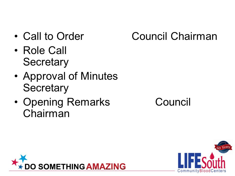 Call to Order Council Chairman Role Call Secretary Approval of Minutes Secretary Opening Remarks Council Chairman