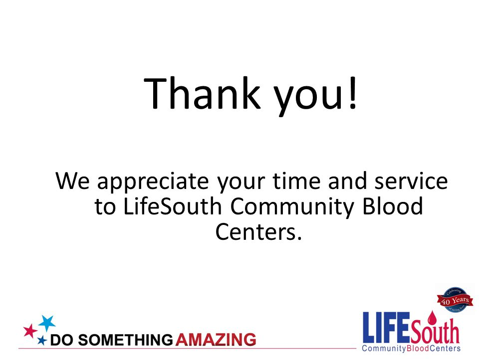 Thank you! We appreciate your time and service to LifeSouth Community Blood Centers.