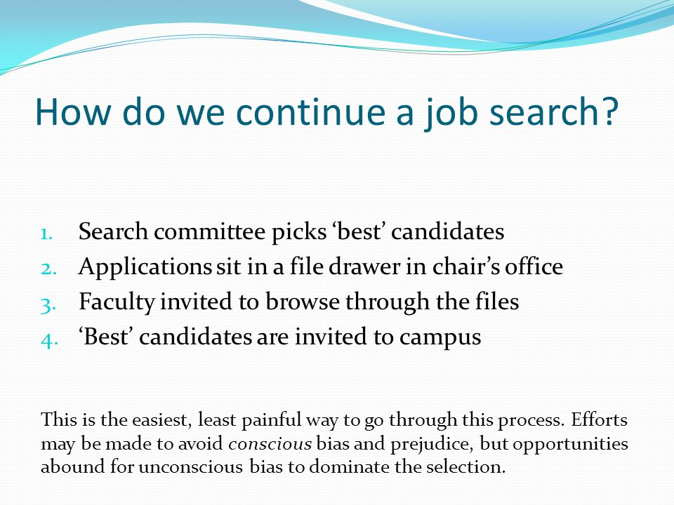 How do we continue a job search. 1. Search committee picks best candidates 2.