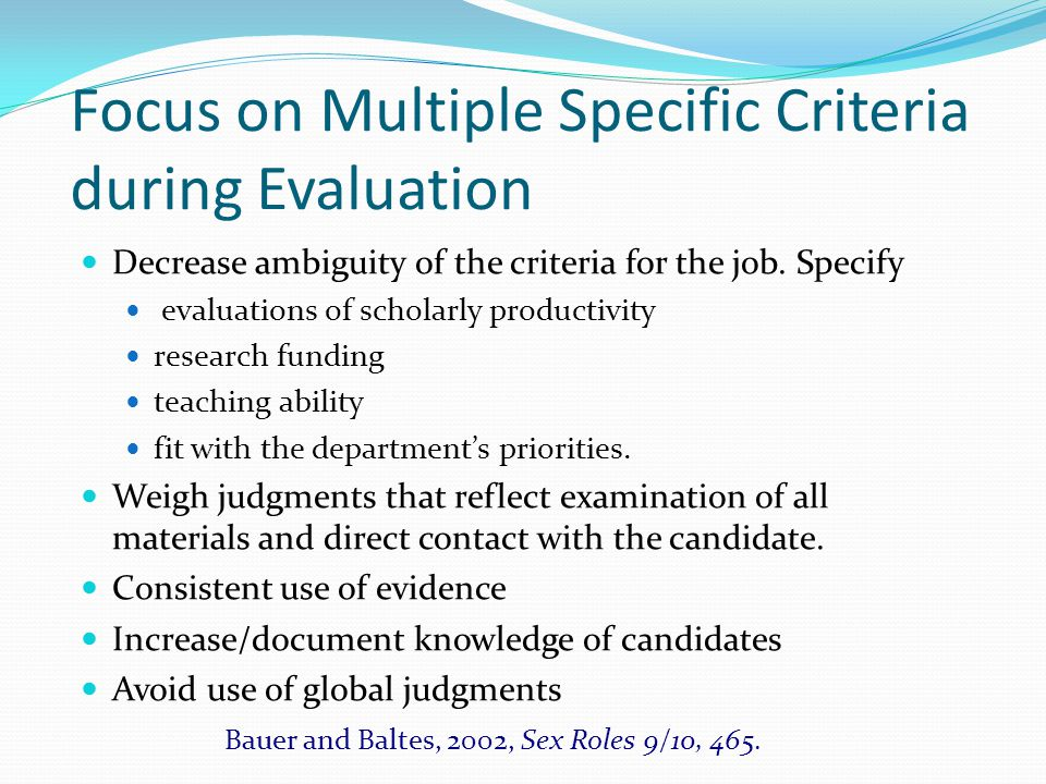 Focus on Multiple Specific Criteria during Evaluation Decrease ambiguity of the criteria for the job.