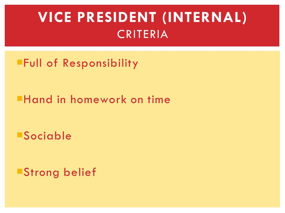 Full of Responsibility Hand in homework on time Sociable Strong belief VICE PRESIDENT (INTERNAL) CRITERIA