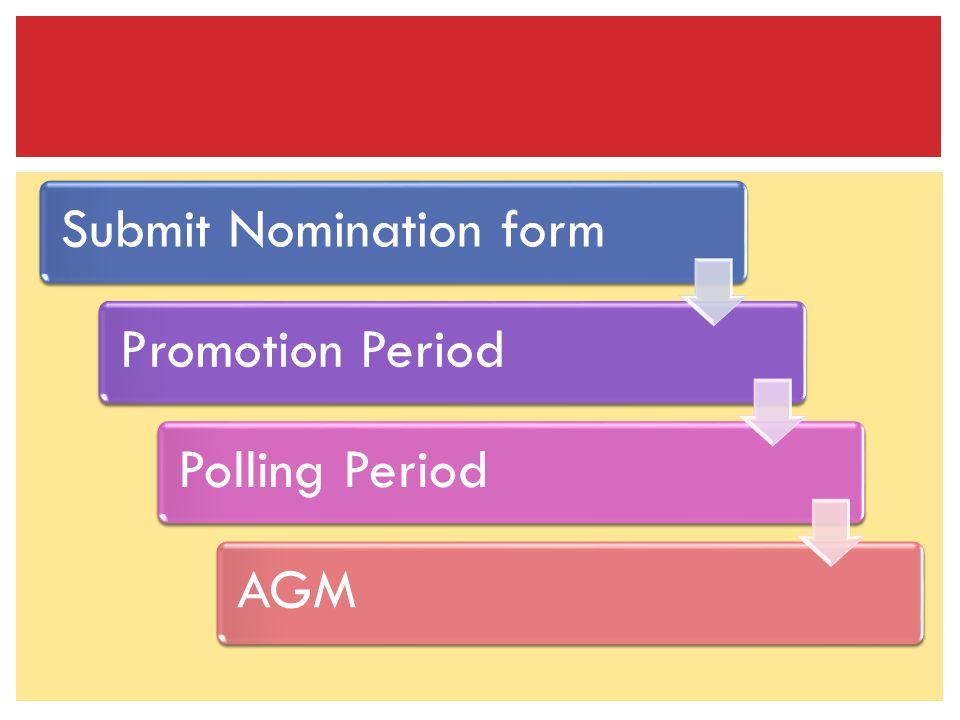 Submit Nomination formPromotion PeriodPolling PeriodAGM