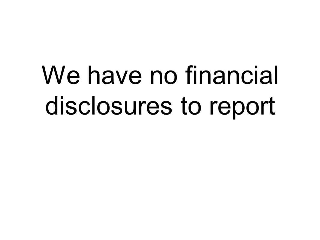 We have no financial disclosures to report