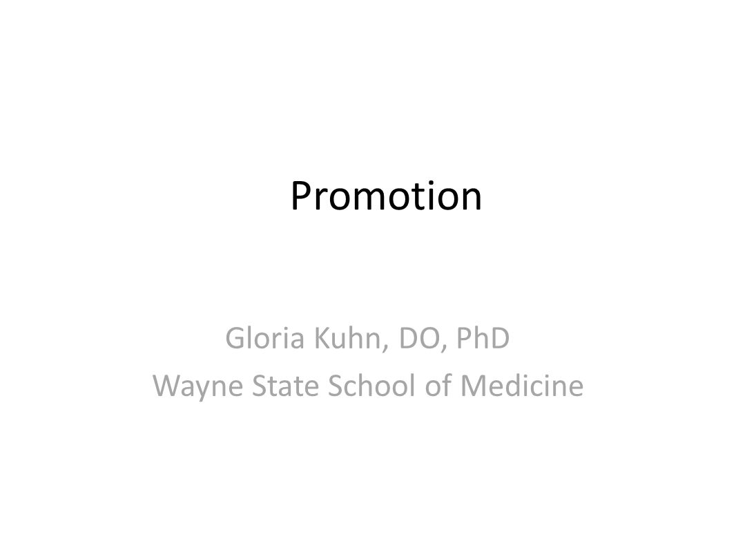 Promotion Gloria Kuhn, DO, PhD Wayne State School of Medicine