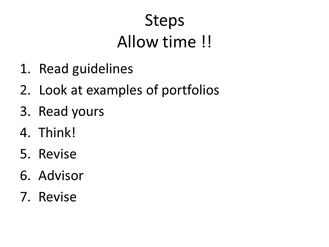 Steps Allow time !. 1. Read guidelines 2. Look at examples of portfolios 3.Read yours 4.Think.