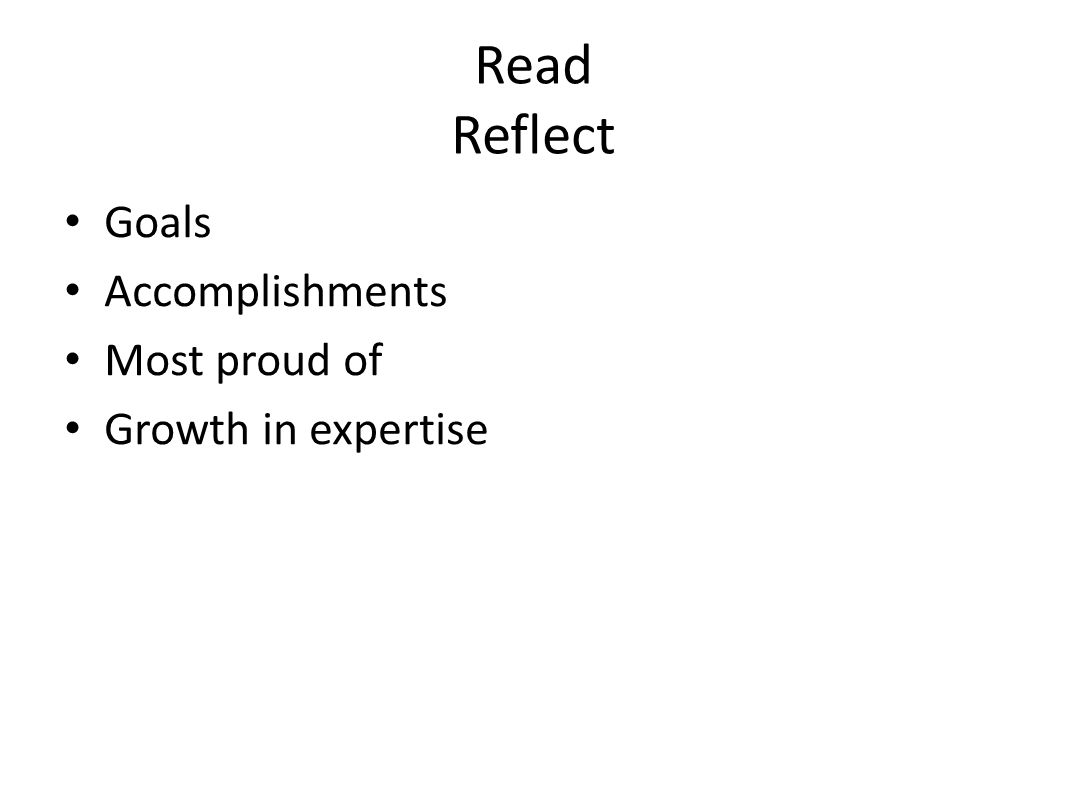 Read Reflect Goals Accomplishments Most proud of Growth in expertise