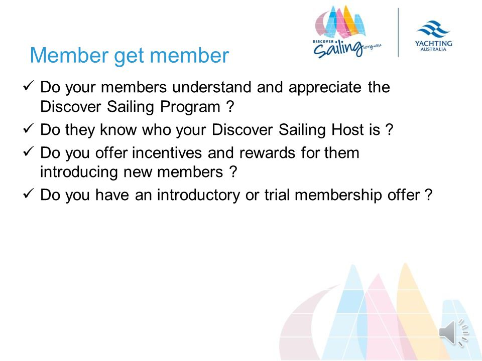 Local Area Marketing Is the signage on the outside of your club welcoming to potential visitors ( they dont want to be members straight away ) Is the Discover Sailing Branding prominent .