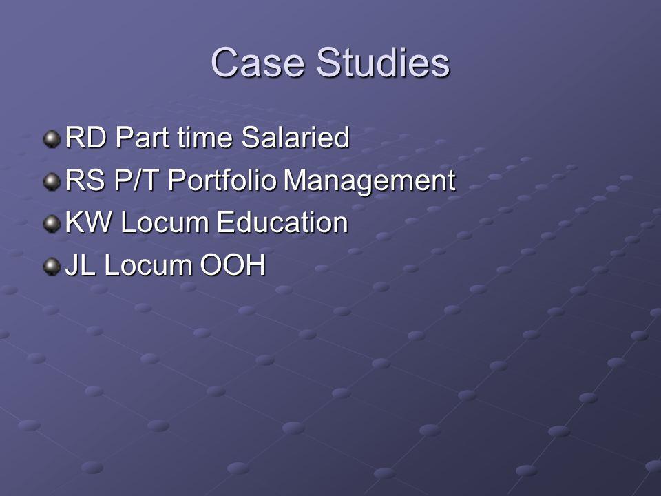 Case Studies RD Part time Salaried RS P/T Portfolio Management KW Locum Education JL Locum OOH