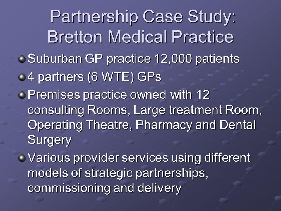 Partnership Case Study: Bretton Medical Practice Partnership Case Study: Bretton Medical Practice Suburban GP practice 12,000 patients 4 partners (6 W