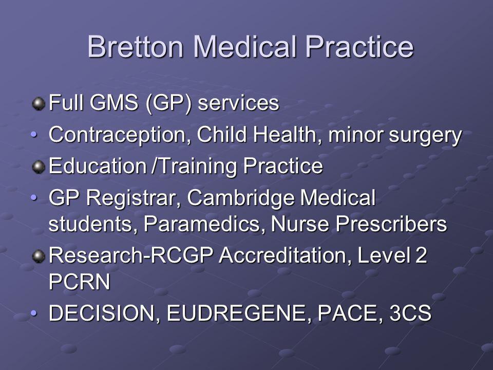 Bretton Medical Practice Bretton Medical Practice Full GMS (GP) services Contraception, Child Health, minor surgeryContraception, Child Health, minor