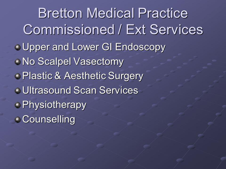 Bretton Medical Practice Commissioned / Ext Services Upper and Lower GI Endoscopy No Scalpel Vasectomy Plastic & Aesthetic Surgery Ultrasound Scan Ser