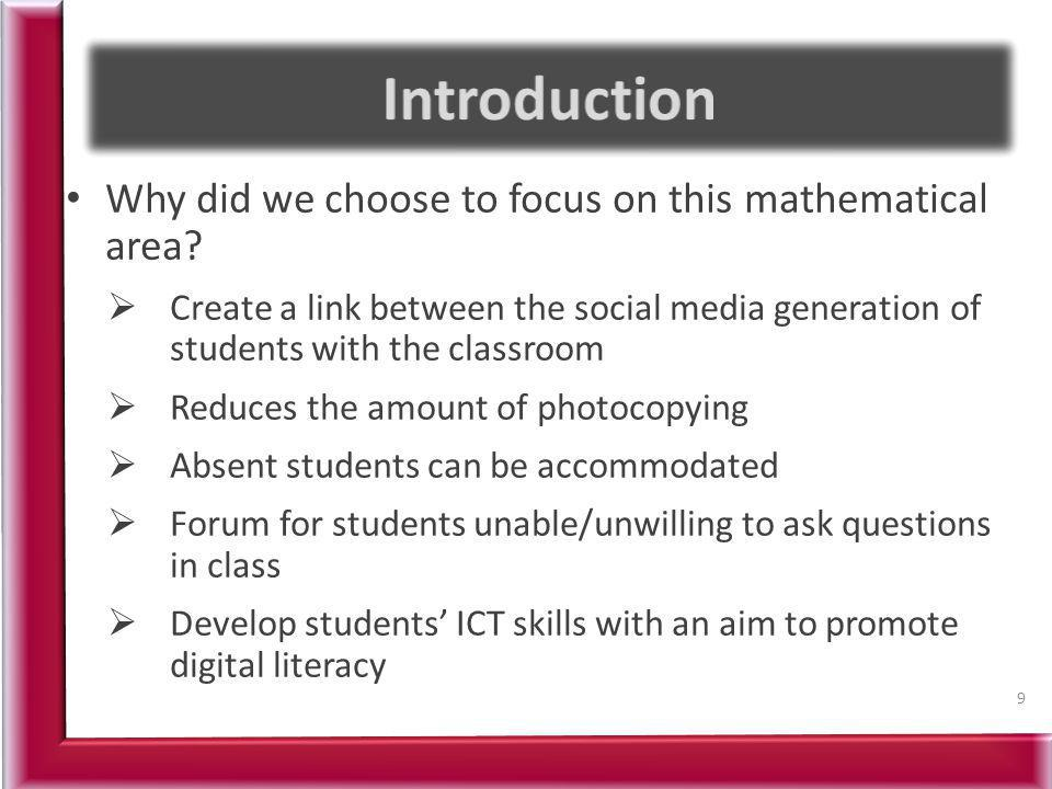 Why did we choose to focus on this mathematical area? Create a link between the social media generation of students with the classroom Reduces the amo