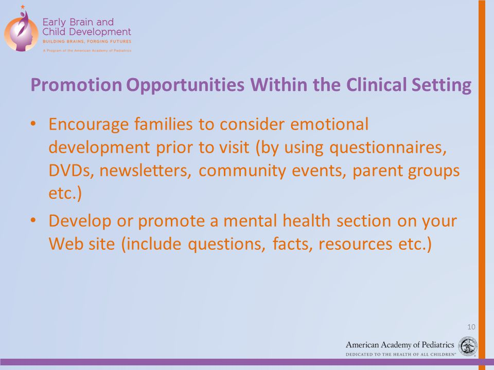 Promotion Opportunities Within the Clinical Setting Encourage families to consider emotional development prior to visit (by using questionnaires, DVDs