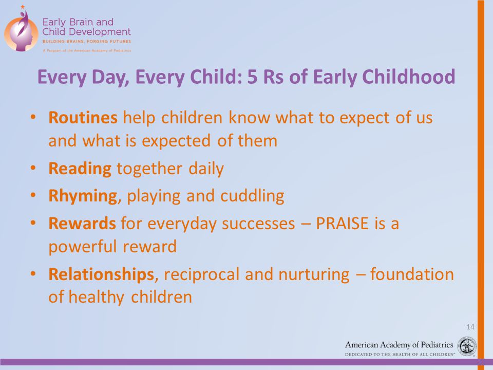 Every Day, Every Child: 5 Rs of Early Childhood Routines help children know what to expect of us and what is expected of them Reading together daily R