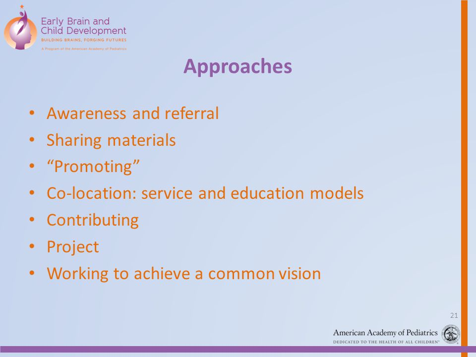 Approaches Awareness and referral Sharing materials Promoting Co-location: service and education models Contributing Project Working to achieve a comm