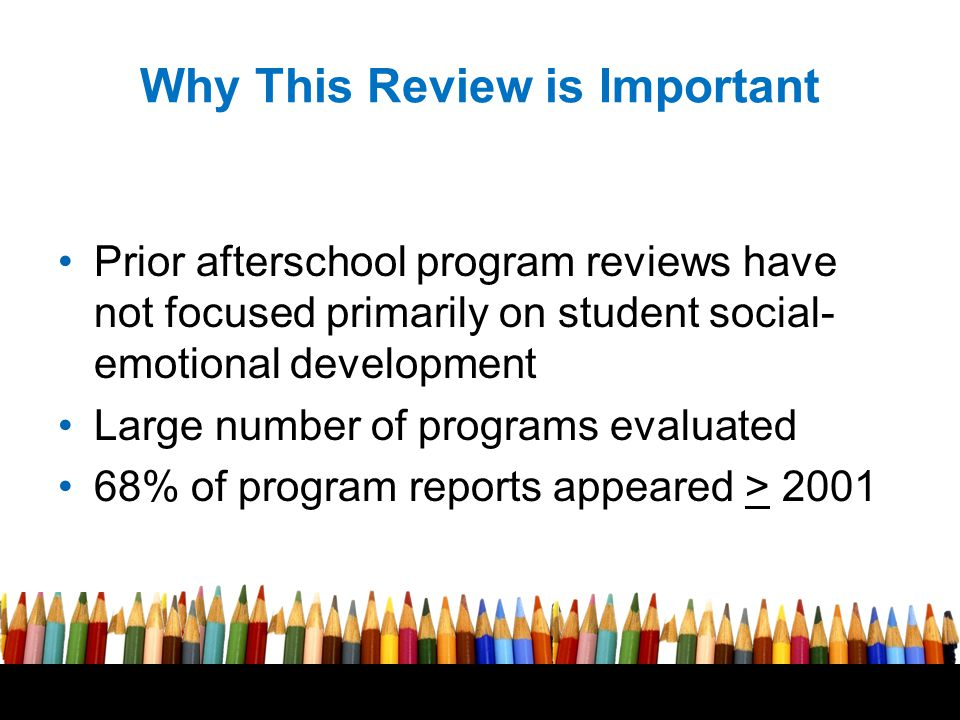 Free powerpoint template: www.brainybetty.com 8 Why This Review is Important Prior afterschool program reviews have not focused primarily on student social- emotional development Large number of programs evaluated 68% of program reports appeared > 2001