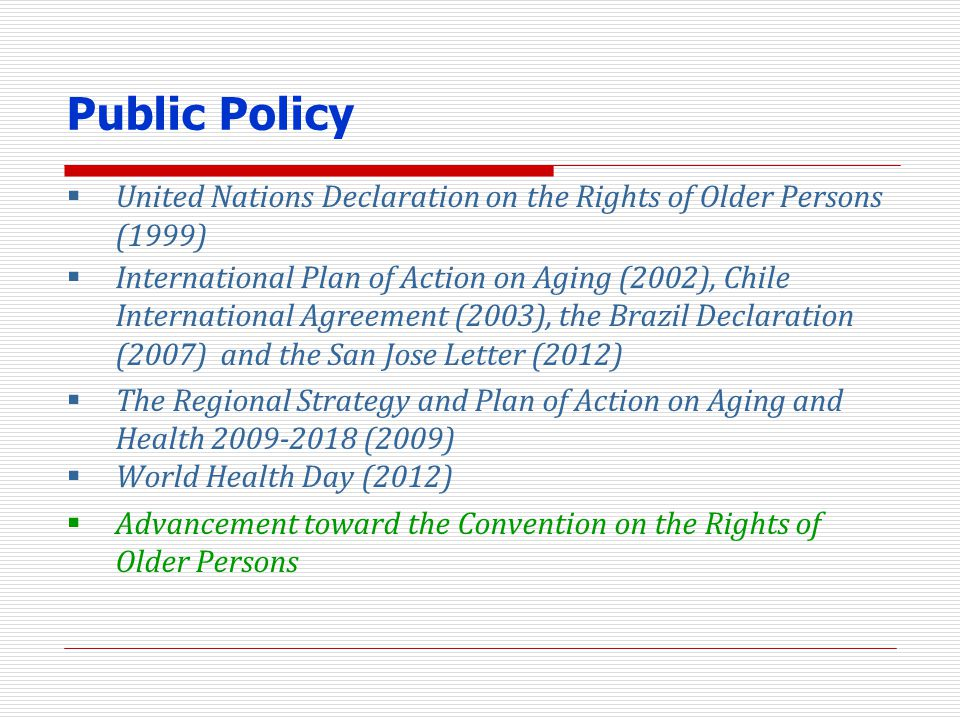 Public Policy United Nations Declaration on the Rights of Older Persons (1999) International Plan of Action on Aging (2002), Chile International Agree