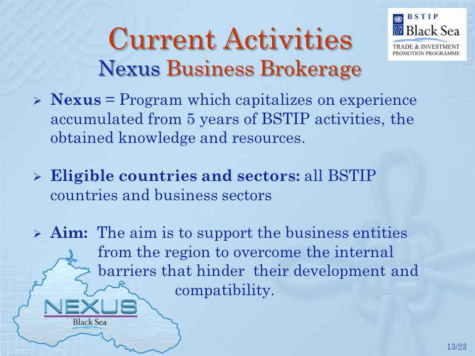 13/23 Current Activities Nexus Business Brokerage Nexus = Program which capitalizes on experience accumulated from 5 years of BSTIP activities, the ob